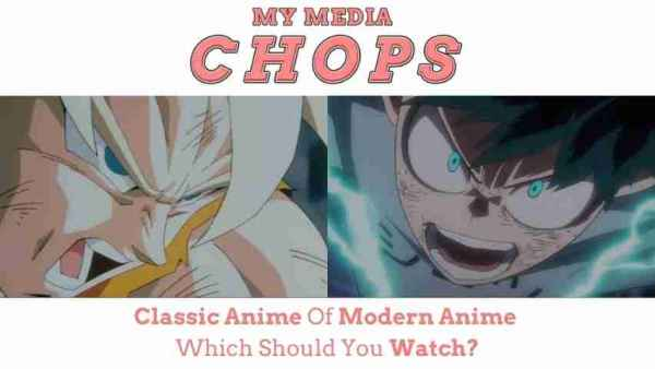 Classic Anime of Modern Anime which Should You Watch?